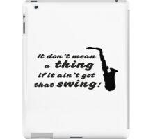 It dont mean a thing iPad Case/Skin