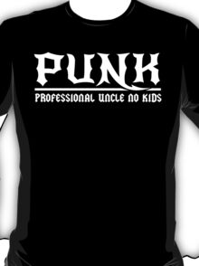 Punk. Professional Uncle No Kids T-Shirt