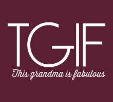 TGIF. This Grandma is Fabulous by familyman