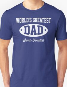 World's greatest dad semi-finalist T-Shirt