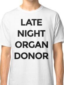 Late Night Organ Donor Classic T-Shirt