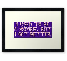 I USED TO BE A ZOMBIE, BUT I GOT BETTER, by Zombie Ghetto Framed Print