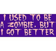 I USED TO BE A ZOMBIE, BUT I GOT BETTER, by Zombie Ghetto Photographic Print