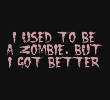 I USED TO BE A ZOMBIE, BUT I GOT BETTER, by Zombie Ghetto Kids Tee