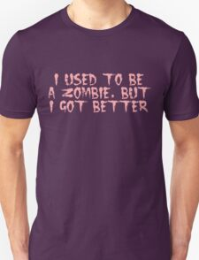 I USED TO BE A ZOMBIE, BUT I GOT BETTER, by Zombie Ghetto Unisex T-Shirt