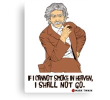 If I cannot smoke in heaven, I shall not go (Mark Twain) poster Canvas Print