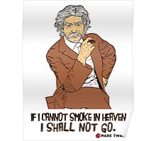 If I cannot smoke in heaven, I shall not go (Mark Twain) poster Poster