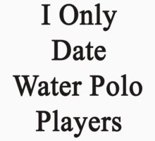 I Only Date Water Polo Players  by supernova23