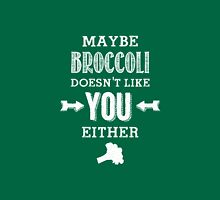 Maybe broccoli doesn't like you either ! T-Shirt