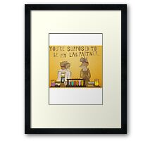 You're supposed to be my lab partner.  Framed Print