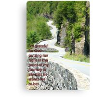 I'm grateful for God putting me right in the point of my journey in life that he wants me to be. Canvas Print