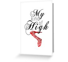 My kind of high Greeting Card