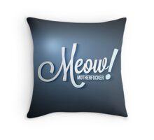 Meow Motherfucker! Throw Pillow