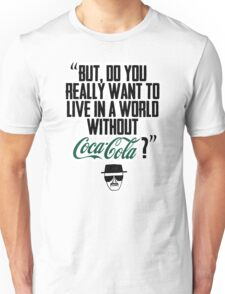 """""""Without Coca-Cola?"""" BREAKING BAD.  Unisex T-Shirt"""