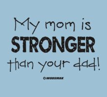 My Mom is Stronger than your Dad Baby Tee