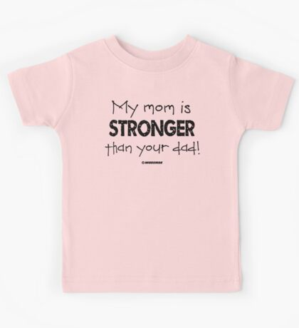 My Mom is Stronger than your Dad Kids Tee