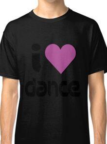 I Love Dance Music Classic T-Shirt