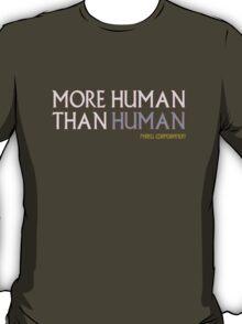More Human Than Human T-Shirt