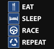 Eat Sleep Race Repeat by TERRAOperative