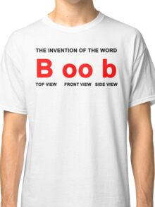 The invention of the word Boob Classic T-Shirt