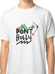 Don't Bully Classic T-Shirt
