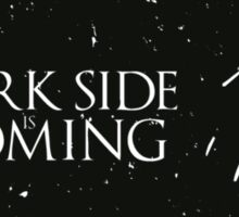 Dark side is coming Sticker