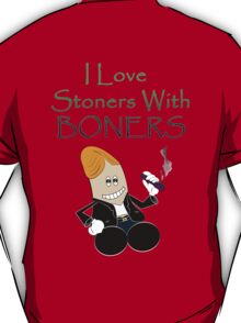I Love Stoners With BONERS T-Shirt