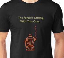 The Force Is Strong..Coffee! Unisex T-Shirt