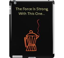 The Force Is Strong..Coffee! iPad Case/Skin