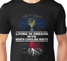 LIVING IN OREGON WITH NORTH CAROLINA ROOTS Unisex T-Shirt