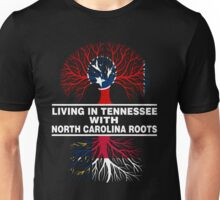 LIVING IN TENNESSEE WITH NORTH CAROLINA ROOTS Unisex T-Shirt