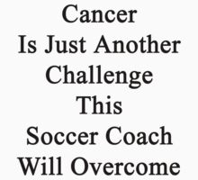 Cancer Is Just Another Challenge This Soccer Coach Will Overcome  by supernova23