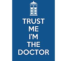 Trust Me I'M The Doctor Photographic Print