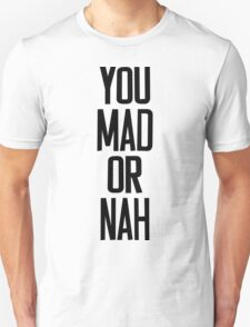 You MAD or NAH?? Unisex T-Shirt
