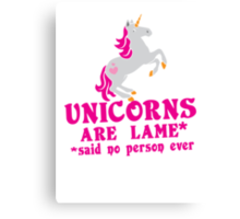 Unicorns are Lame* said no person ever Canvas Print