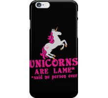 Unicorns are Lame* said no person ever iPhone Case/Skin