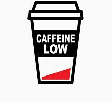 Low on caffeine Unisex T-Shirt