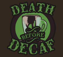 Death Before Decaf. by Pasito Clothing