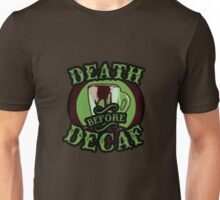 Death Before Decaf. Unisex T-Shirt