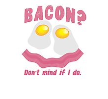 BACON? Don't mind if I do! Photographic Print