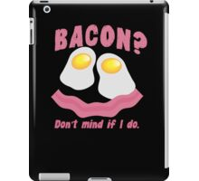 BACON? Don't mind if I do! iPad Case/Skin