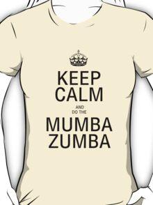 KEEP CALM AND DO THE MUMba ZUMBA! T-Shirt