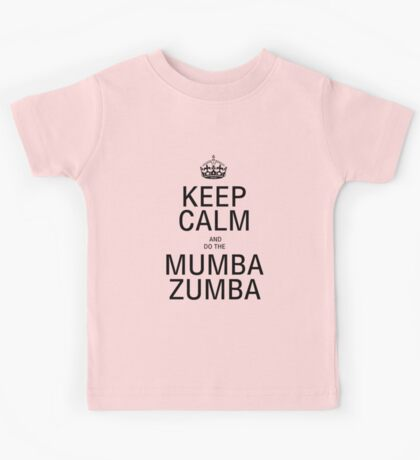 KEEP CALM AND DO THE MUMba ZUMBA! Kids Tee