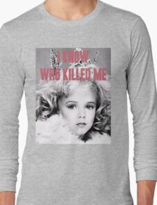 JonBenet Ramsey - I Know Who Killed Me Long Sleeve T-Shirt