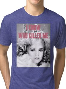 JonBenet Ramsey - I Know Who Killed Me Tri-blend T-Shirt