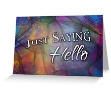 """""""Just Saying Hello"""" Derivative, 01 Greeting Card"""