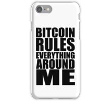 Bitcoin Rules Everything Around Me iPhone Case/Skin