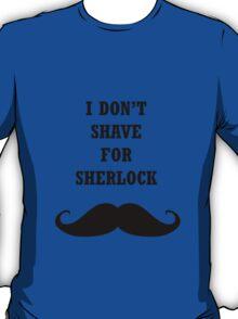 John Watson I don't Shave for Sherlock T-Shirt