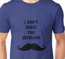 John Watson I don't Shave for Sherlock Unisex T-Shirt