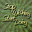Stop Wishing Start Doing by Mehdals